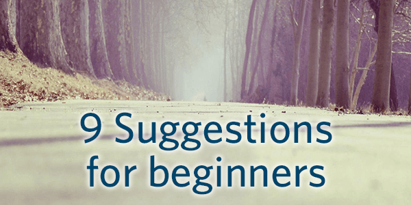 9 suggestions for beginners