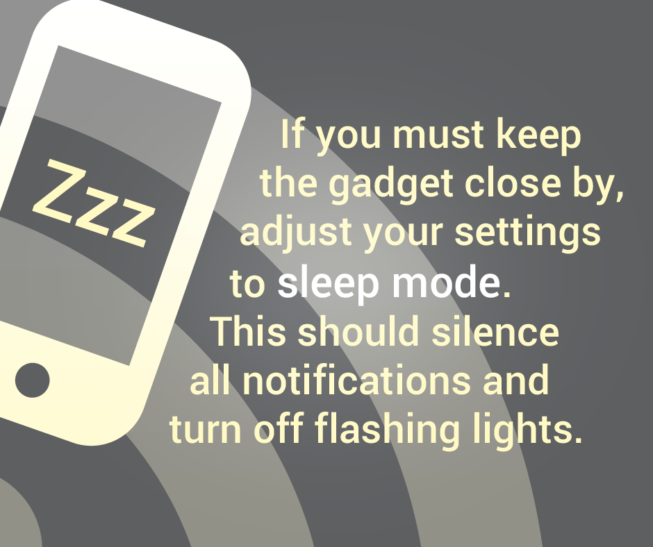 If you must keep the gadget close by, adjust your settings to sleep mode