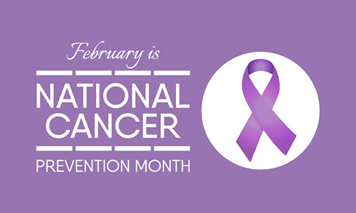 February is National Cancer Prevention Month